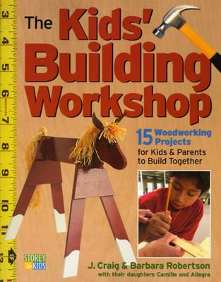 Image for The Kids' Building Workshop: 15 Woodworking Projects for Kids and Parents to Build Together