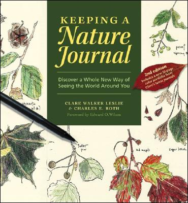 Keeping a Nature Journal: Discover a Whole New Way of Seeing the World Around You, Leslie, Clare Walker; Roth, Charles E.