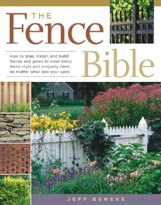 Image for The Fence Bible: How to plan, install, and build fences and gates to meet every home style and property need, no matter what size your yard.