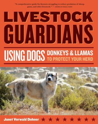 Livestock Guardians: Using Dogs, Donkeys and Llamas to Protect Your Herd, Dohner, Janet Vorwald