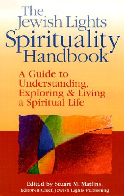 Image for The Jewish Lights Spirituality Handbook: A Guide to Understanding, Exploring & Living a Spiritual Life