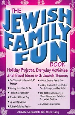 Image for The Jewish Family Fun Book: Holiday Projects, Everyday Activities, and Travel Ideas with Jewish Themes