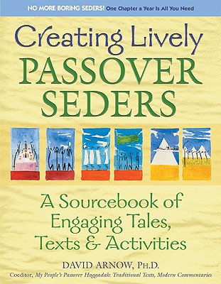 Image for Creating Lively Passover Seders: A Sourcebook of Engaging Tales, Texts & Activities