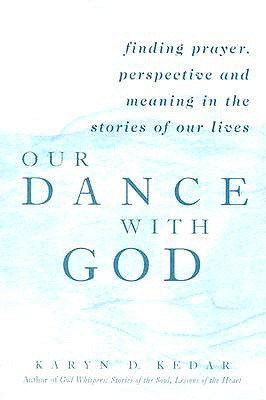 Image for Our Dance with God: Finding Prayer, Perspective and Meaning in the Stories of Our Lives