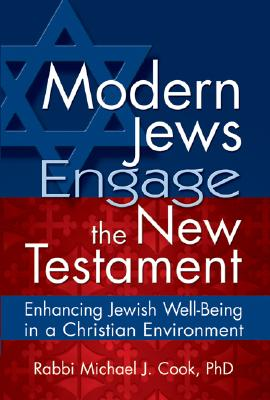 Image for Modern Jews Engage the New Testament: Enhancing Jewish Well-Being in a Christian Environment