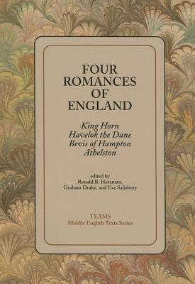 Image for Four Romances of England : King Horn, Havelok the Dane, Bevis of Hampton, Athelston (TEAMS Middle English Texts Kalamazoo)