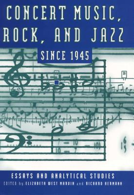 Image for Concert Music, Rock, and Jazz Since 1945: Essays and Analytic Studies (Eastman Studies in Music)