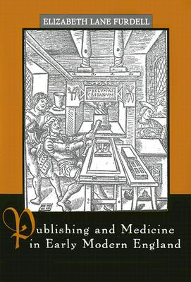 Publishing and Medicine in Early Modern England, Furdell, Elizabeth Lane