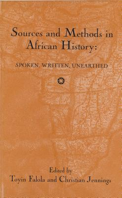 Sources and Methods in African History: Spoken, Written, Unearthed (Rochester Studies in African History and the Diaspora)