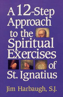Image for A 12-Step Approach to the Spiritual Exercises of St. Ignatius