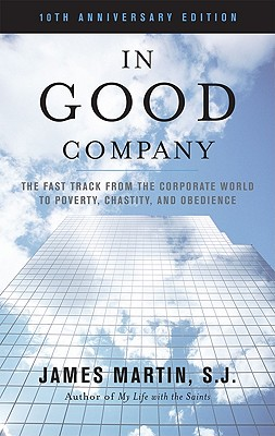 Image for In Good Company: The Fast Track from the Corporate World to Poverty, Chastity, and Obedience