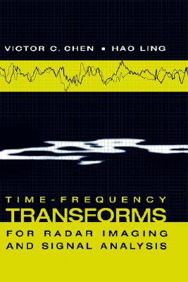 Time-Frequency Transforms for Radar Imaging and Signal Analysis, Victor C. Chen; Hao Ling; Ling, Hao; Chen, Victor C.