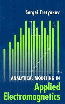 Analytical Modeling in Applied Electromagnetics (Artech House Electromagnetic Analysis), Tretyakov, Sergei