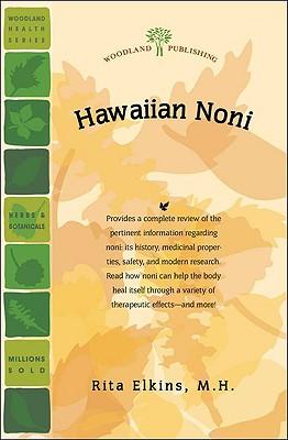 Hawaiian Noni: (Morinda Citrifolia) Prize Herb of Hawaii and The South Pacific (Woodland Health Series), Rita Elkins MH (Author)