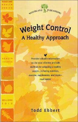 Weight Control: A Healthy Approach, Todd Ebbert (Author)