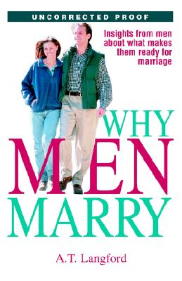 Image for Why Men Marry: Insights from Men about What Makes Them Ready for Marriage