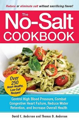 The No-Salt Cookbook: Reduce or Eliminate Salt Without Sacrificing Flavor, Anderson, David C; Anderson, Thomas D.