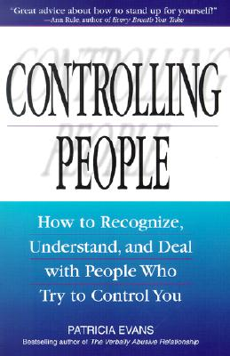 Image for Controlling People : How to Recognize, Understand, and Deal With People Who Try to Control You