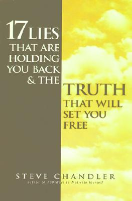 17 Lies That Are Holding You Back and the Truth That Will Set You Free, Chandler, Steve
