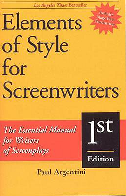 Elements of Style for Screenwritiers, The Essential Manual for Writers of Screenplays, 1st Edition, Argentini, Paul