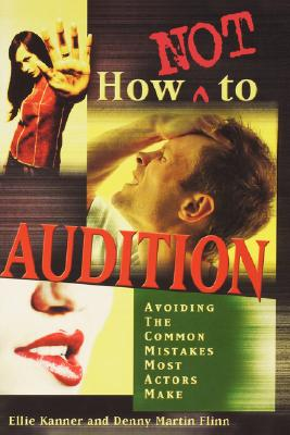 Image for How Not to Audition: Avoiding the Common Mistakes Most Actors Make