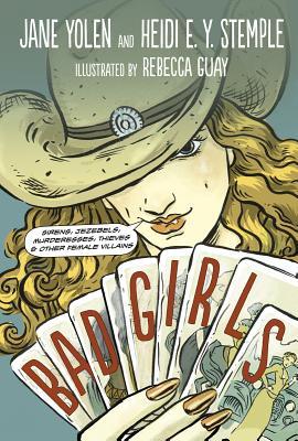 """Bad Girls: Sirens, Jezebels, Murderesses, and Other Female Villains"", ""Yolen, Jane"""