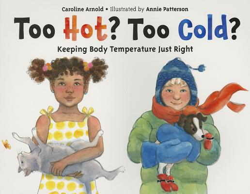 """Too Hot? Too Cold?: Keeping Body Temperature Just Right, """"Arnold, Caroline"""""""