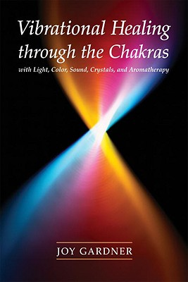 Image for Vibrational Healing Through the Chakras: With Light, Color, Sound, Crystals, and Aromatherapy