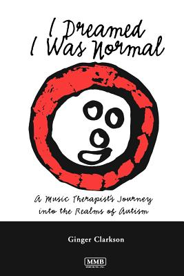 Image for I Dreamed I Was Normal: A Music Therapist's Journey into the Realms of Autism