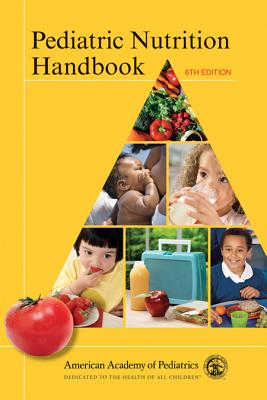 Pediatric Nutrition Handbook 6th Edition, American Academy of Pediatrics Committee on Nutrition (Author), Ronald E. Kleinman (Editor), MD (Editor)