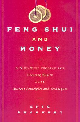 Image for Feng Shui and Money: A Nine-Week Program for Creating Wealth Using Ancient Principles and Techniques