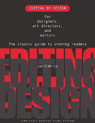 Editing by Design: For Designers, Art Directors, and Editors--the Classic Guide to Winning Readers, White, Jan
