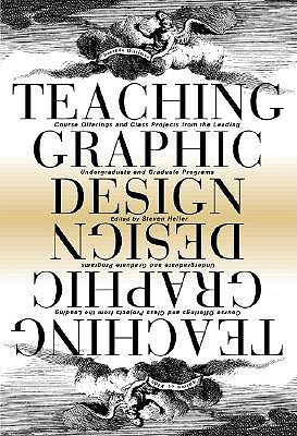 Image for Teaching Graphic Design: Course Offerings and Class Projects from the Leading Graduate and Undergraduate Programs