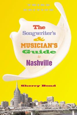 The Songwriter's and Musician's Guide to Nashville (Songwriter's & Musician's Guide to Nashville), Bond, Sherry