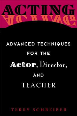 Acting: Advanced Techniques for the Actor, Director, and Teacher, Schreiber, Terry; Mary Beth Barber; Norton, Ed