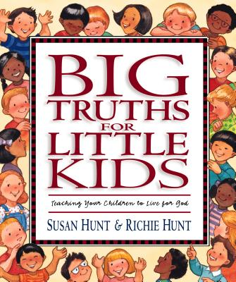 Image for Big Truths for Little Kids: Teaching Your Children to Live for God