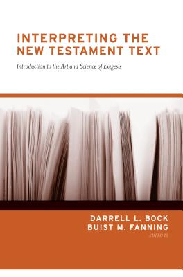 Image for Interpreting the New Testament Text: Introduction to the Art and Science of Exegesis