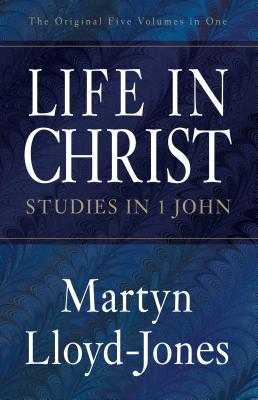 Image for Life in Christ: Studies in 1 John