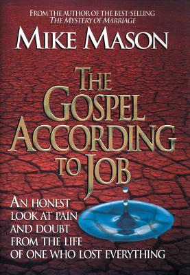 The Gospel According to Job: An Honest Look at Pain and Doubt from the Life of One Who Lost Everything, Mason, Mike