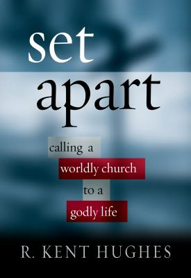 Set Apart: Calling a Worldly Church to a Godly Life, R. Kent Hughes