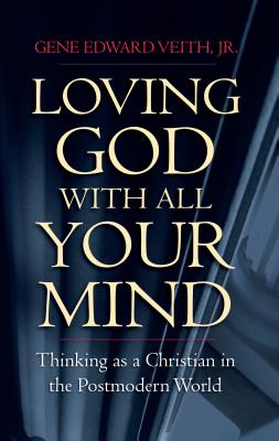 Image for Loving God With All Your Mind : Thinking As a Christian in the Postmodern World