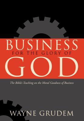 Image for Business for the Glory of God: The Bible's Teaching on the Moral Goodness of Business