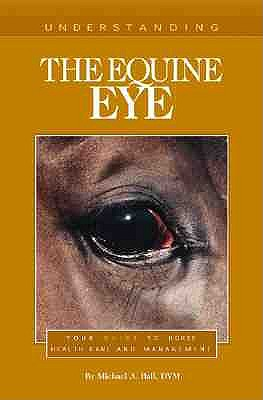 Image for Understanding The Equine Eye Your Guide to Horse Health Care and Management