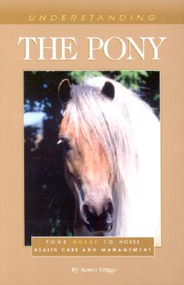 Image for Understanding The Pony Your Guide to Horse Health Care and Management
