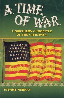 Image for A Time of War: A Northern Chronicle of the Civil War