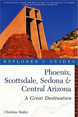 Explorer's Guide Phoenix, Scottsdale, Sedona & Cen, Bailey, Christine K.