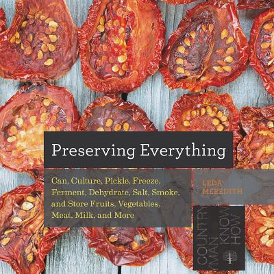 Image for Preserving Everything: Can, Culture, Pickle, Freeze, Ferment, Dehydrate, Salt, Smoke, and Store Fruits, Vegetables, Meat, Milk, and More