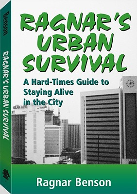 Ragnar's Urban Survival: A Hard-Times Guide to Staying Alive in the City, Benson, Ragnar