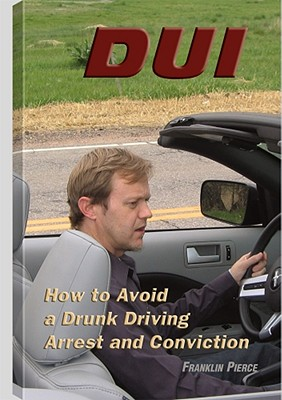Image for DUI: How to Avoid a Drunk Driving Arrest and Conviction