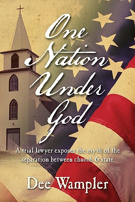 Image for One Nation Under God: A Trial Lawyer Exposes the Myth of the Separation of Church and State